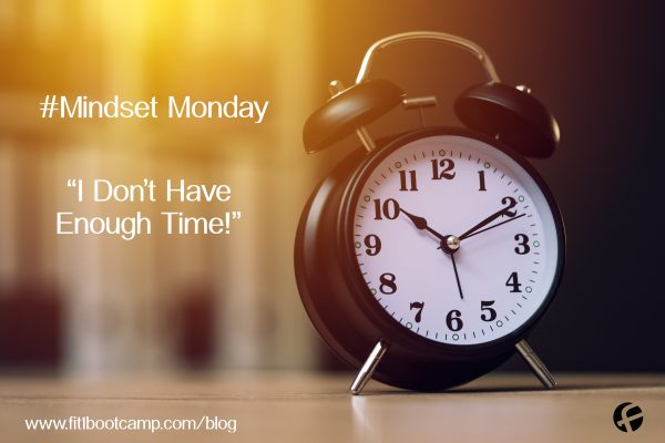 "#MindsetMonday Changing The Belief, ""I Don't Have Enough Time!"""