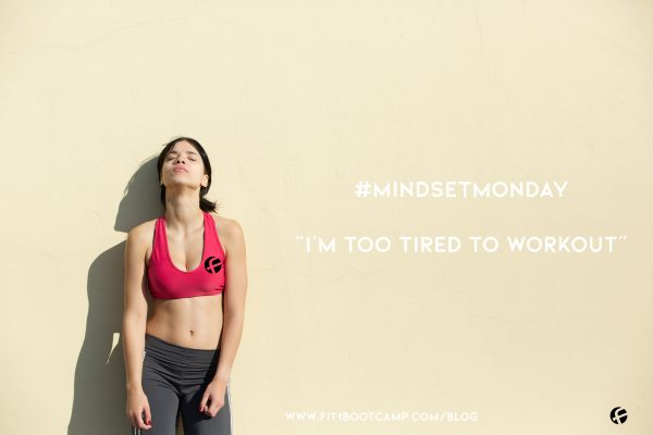 "#MindsetMonday, Changing the Belief, ""I'm Too Tired to Workout."""